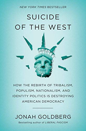 Suicide of the West How the Rebirth of Tribalism, Populism, Nationalism, and Identity Politics is Destroying American Democracy [Goldberg, Jonah] (Tapa Dura)