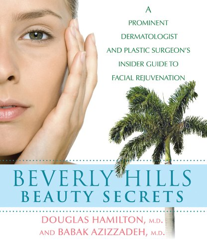 Image for Beverly Hills Beauty Secrets: A Prominent Dermatologist and Plastic Surgeon's Insider Guide to Facial Rejuvenation