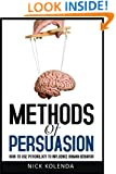 Methods of Persuasion: How to Use Psychology to Influence Human Behavior