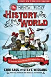 The Mental Floss History of the World: An Irreverent Romp Through Civilization's Best Bits by Erik Sass, Steve Wiegand, Editors of Mental Floss
