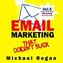 Email Marketing that Doesn't Suck: Punk Rock Marketing Collection, Vol. 5 (       UNABRIDGED) by Michael Rogan Narrated by Gregory Zarcone