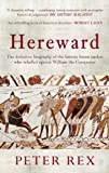 Hereward: The Definitive Biography of the Famous English Outlaw Who Rebelled Against William the Conqueror