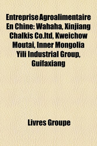 entreprise-agroalimentaire-en-chine-wahaha-xinjiang-chalkis-coltd-kweichow-moutai-inner-mongolia-yil