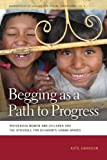 Begging as a Path to Progress: Indigenous Women and Children and the Struggle for Ecuador's Urban Spaces (Geographies of Justice and Social Transformation)