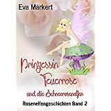 """Prinzessin Feuerrose und die Schneerosenelfen (Rosenelfengeschichten, Band 2)von """"Eva Markert"""""""