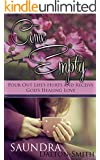 Come Empty: Pour Out Life's Hurts and Receive God's Healing Love (Christian Living Devotionals)