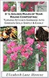 3 1/2 Golden Rules of Year-Round Composting: Turning Kitchen Garbage into Garden Gold Simply and Easily (Its Not That Complicated, Quick & Easy Guides)