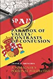 img - for Spain: Paradox of Values/Contrasts of Confusion: A foreigner's personal perspective book / textbook / text book