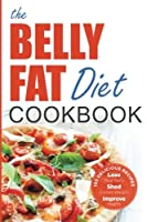 Belly Fat Diet Cookbook: 105 Easy and Delicious Recipes to Lose Your Belly, Shed Excess Weight, Improve Health