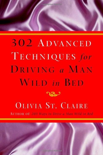 302 Advanced Techniques For Driving A Man Wild In Bed: The New Book By The Bestselling Author Of 203 Ways To Drive A Man Wild In Bed front-775853