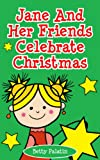 Jane and Her Friends Celebrate Christmas (A Childrens Picture Book for Ages 2-4)