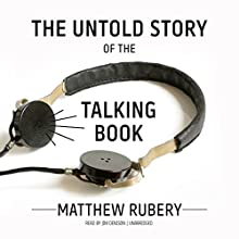 The Untold Story of the Talking Book Audiobook by Matthew Rubery Narrated by Jim Denison