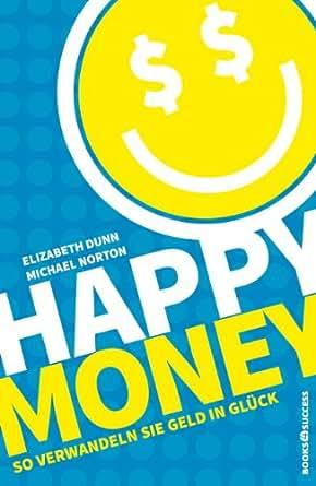 Amazon.com: Happy Money - So verwandeln Sie Geld in Glück (German