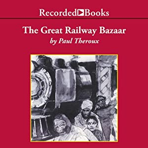 Great Railway Bazaar Audiobook