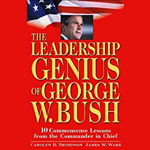 The Leadership Genius of George W. Bush | [Carolyn B. Thompson, James W. Ware]