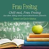 Image de Chill mal, Frau Freitag: Aus dem Alltag einer unerschrockenen Lehrerin: 3 CDs