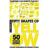 Fifty Shapes of Yellow: 50 Delicious Italian Pasta Recipes