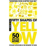 Fifty Shapes of Yellow: 50 Delicious Italian Pasta Recipes ~ little BIG Books