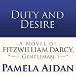 Duty and Desire: A Novel of Fitzwilliam Darcy, Gentleman   Pamela Aidan
