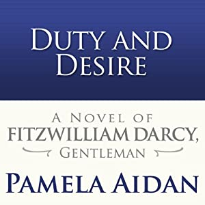 Duty and Desire: A Novel of Fitzwilliam Darcy, Gentleman | [Pamela Aidan]