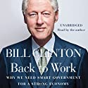 Back to Work: Why We Need Smart Government for a Strong Economy (       UNABRIDGED) by Bill Clinton Narrated by Bill Clinton