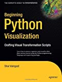Beginning-Python-Visualization-Crafting-Visual-Transformation-Scripts-Books-for-Professionals-by Professionals-Paperback