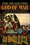 img - for The Headlong God of War:: A Tale of Ancient Greece and the Battle of Marathon book / textbook / text book
