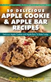 51 Delicious Apple Cookie and Apple Bar Recipes - Delicious Apple Cookies and Apple Bars To Bake Today (The Ultimate Apple Desserts Cookbook - The Delicious ... Apple Desserts and Apple Recipes Collection)