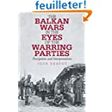 The Balkan Wars in the Eyes of the Warring Parties: Perceptions and Interpretations