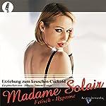 Erziehung zum keuschen Cuckold: Eine Fetisch-Hypnose |  Madame Solair