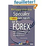 Spéculer avec succès sur le FOREX : Pour se lancer (intelligemment) dans le trépidant monde du trading de devises...