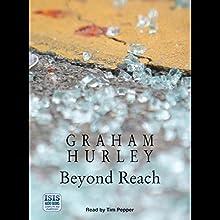 Beyond Reach   Livre audio Auteur(s) : Graham Hurley Narrateur(s) : Tim Pepper