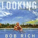 Looking Through Water: A Novel | Bob Rich