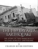 The 1989 Bay Area Earthquake: The Story of San Franciscos Second Deadliest Earthquake