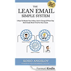 The Lean Email Simple System - 5 Keys To Master Your Inbox, Get In Charge Of Your Day And Create More Time For Your Goals (English Edition)