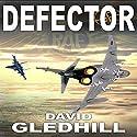 Defector Hörbuch von David Gledhill Gesprochen von: David Gledhill