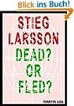 Stieg Larsson, Dead? or Fled?: The bo...