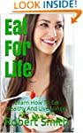 Eat For Life: Learn How To Eat Health...