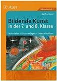 Bildende Kunst in der 7 - und 8 - Klasse: Materialien - Kopiervorlagen - Unterrichtsideen - Manfred Kiesel