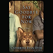 Say Goodbye for Now Audiobook by Catherine Ryan Hyde Narrated by Nick Podehl, Teri Schnaubelt