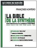 echange, troc Françoise Montero - La bible de la synthèse : Aux concours écoles de commerce post-bac Acces, Atout+3, EBS, Pass, Prism, Sesame, Team