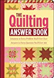 The Quilting Answer Book: Solutions to Every Problem Youll Ever Face; Answers to Every Question Youll Ever Ask