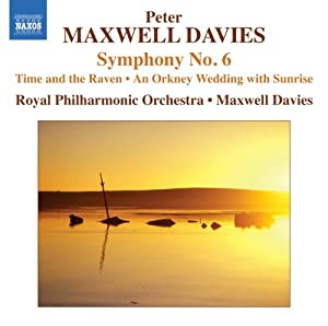 Maxwell Davies: Symphony No. 6- Time and the Raven / An Orkney Wedding with Sunrise