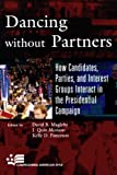 img - for Dancing without Partners: How Candidates, Parties, and Interest Groups Interact in the Presidential Campaign (Campaigning American Style) book / textbook / text book