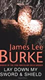 James Lee Burke Lay Down My Sword and Shield