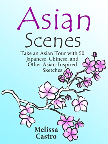 Asian Scenes: Take an Asian Tour with 50 Japanese, Chinese, and Other Asian-Inspired Sketches (Stress-Relief Meditation)