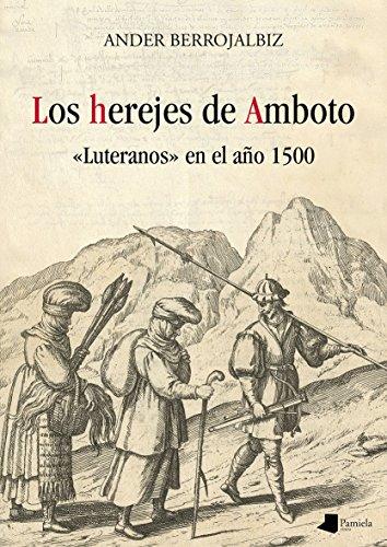 Los herejes de Amboto: «Luteranos» en el año 1500 (Ensayo y Testimonio)
