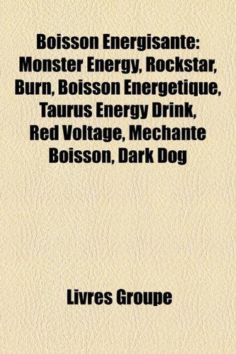Boisson Énergisante: Monster Energy, Rockstar, Burn, Boisson Énergétique, Taurus Energy Drink, Red Voltage, Méchante Boisson, Dark Dog (French Edition)