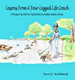 Lessons From A Four-Legged Life Coach- 30 minutes a day with your dog will make you healthy, wealthy and wise