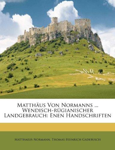 Matthäus Von Normanns ... Wendisch-rügianischer Landgebrauch: Enen Handschriften